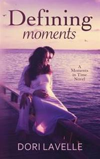 Defining Moments: A Moments in Time Novel