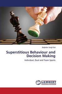 Superstitious Behaviour and Decision Making