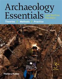 Archaeology Essentials: Theories, Methods, and Practice