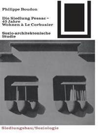 Die Siedlung Pessac: Vierzig Jahre Wohnen à Le Corbusier