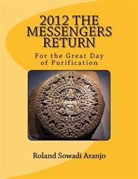2012 the Messengers Return: For the Great Day of Purification