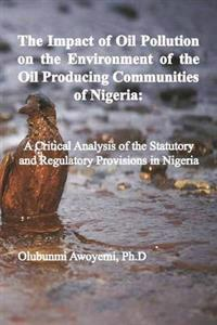 The Impact of Oil Pollution on the Environment of the Oil Producing Communities of Nigeria