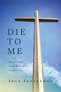 Die to Me: My Journal with Breast Cancer
