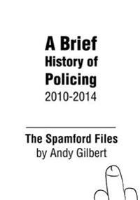 The Spamford Files: A Brief History of Policing 2010-2014