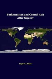 Turkmenistan and Central Asia After Niyazov