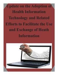 Update on the Adoption of Health Information Technology and Related Efforts to Facilitate the Use and Exchange of Heath Information