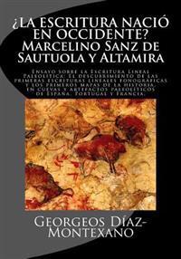 La Escritura Nacio En Occidente? Marcelino Sanz de Sautuola y Altamira: Ensayo Sobre La Escritura Lineal Paleolitica: El Descubrimiento de Las Primera