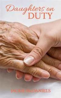 Daughters on Duty: A Caregiver's Guide to Managing Medical Matters