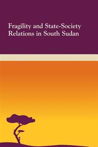 Fragility and State-Society Relations in South Sudan