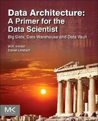Data Architecture: A Primer for the Data Scientist