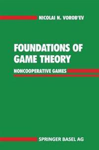 Foundations of Game Theory: Noncooperative Games