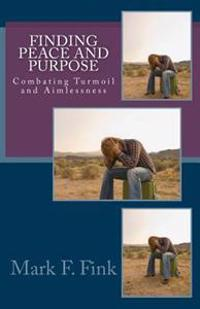 Finding Peace and Purpose: Combating Turmoil and Aimlessness