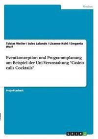 """Eventkonzeption Und Programmplanung Am Beispiel Der Uni-Veranstaltung """"Casino Calls Cocktails"""""""