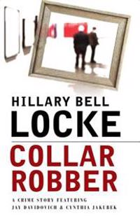 Collar Robber: A Crime Story Featuring Jay Davidovich and Cynthia Jakubek