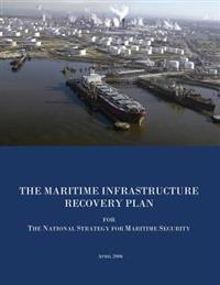 The Maritime Infrastructure Recovery Plan for the National Strategy for Maritime Security: April 2006