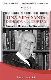 Una Vida Santa Dedicada a la Libertad: Ensayos En Honor de Joe Keckeissen