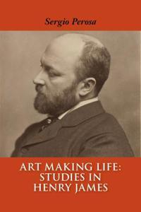 Art Making Life: Studies in Henry James