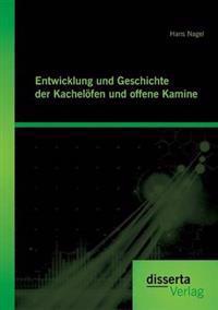Entwicklung Und Geschichte Der Kachelofen Und Offenen Kamine