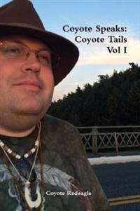 Coyote Speaks: Coyote Tails Vol I