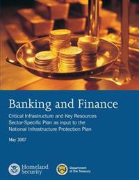 Banking and Finance: Critical Infrastructure and Key Resources Sector-Specific Plan as Input to the National Infrastructure Protection Plan