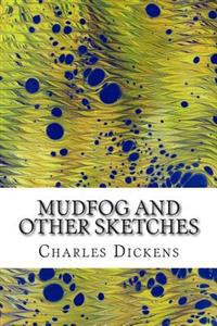 Mudfog and Other Sketches: (Charles Dickens Classics Collection)