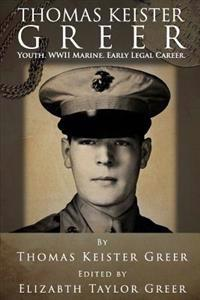 Thomas Keister Greer: Youth WWII Marine Early Legal Career