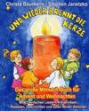 Und Wieder Brennt Die Kerze - Das Groe Mitmach-Buch Fur Advent Und Weihnachten: Mit 25 Einfachen Liedern, Kreativideen, Rezepten, Geschichten Und Toll