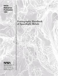 Fractography Handbook of Spaceflight Metals