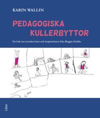 Pedagogiska kullerbyttor - En bok om svenska barn och inspirationen från Reggio Emilia