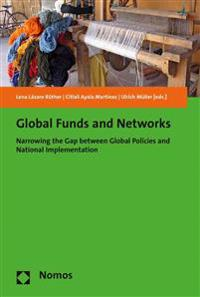 Global Funds and Networks: Narrowing the Gap Between Global Policies and National Implementation