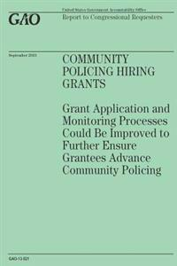 Community Policing Hiring Grants: Grant Application and Monitoring Processes Could Be Improved to Further Ensure Grantees Advance Community Policing