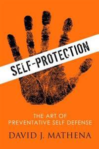 Self Protection: the Art of Preventative Self-Defense