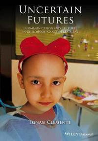 Uncertain Futures: Communication and Culture in Childhood Cancer Treatment