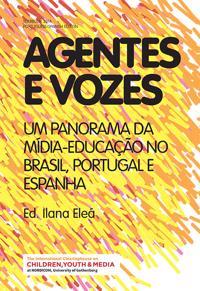 Agentes e vozes : um panorama da Mídia-Educação no Brasil, Portugal e Espanha