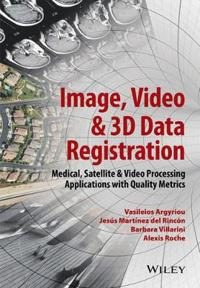 Image, Video and 3D Data Registration: Medical, Satellite and Video Processing Applications with Quality Metrics