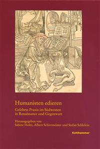 Humanisten Edieren: Gelehrte Praxis Im Sudwesten in Renaissance Und Gegenwart