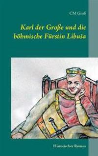 Karl der Große und die böhmische Fürstin LibuSa