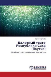 Baletnyy Teatr Respubliki Sakha (Yakutiya)