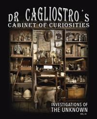 Dr Cagliostro's Cabinet of Curiosities - Investigations of the Unknown vol.