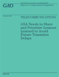 Telecommunications: Gsa Needs to Share and Prioritize Lessons Learned to Avoid Future Transition Delays