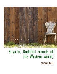 Si-Yu-KI, Buddhist Records of the Western World;