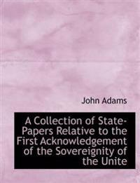 A Collection of State-Papers Relative to the First Acknowledgement of the Sovereignity of the Unite