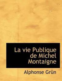 La Vie Publique de Michel Montaigne