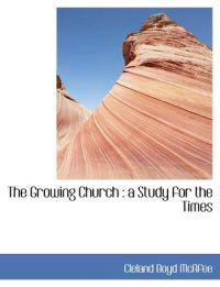 The Growing Church: A Study for the Times
