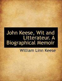 John Keese, Wit and Litterateur. a Biographical Memoir