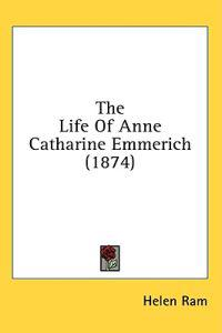 The Life Of Anne Catharine Emmerich (1874)