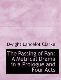 The Passing of Pan: A Metrical Drama in a Prologue and Four Acts