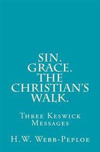 Sin. Grace. the Christian?s Walk.: Three Keswick Messages