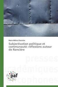 Subjectivation Politique Et Communaute Reflexions Autour de Ranciere