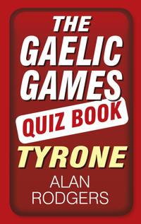 The Gaelic Games Quiz Book